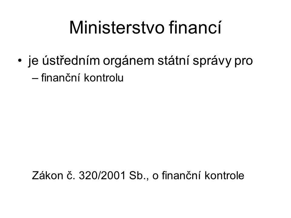 Ministerstvo financí je ústředním orgánem státní správy pro –finanční kontrolu Zákon č.