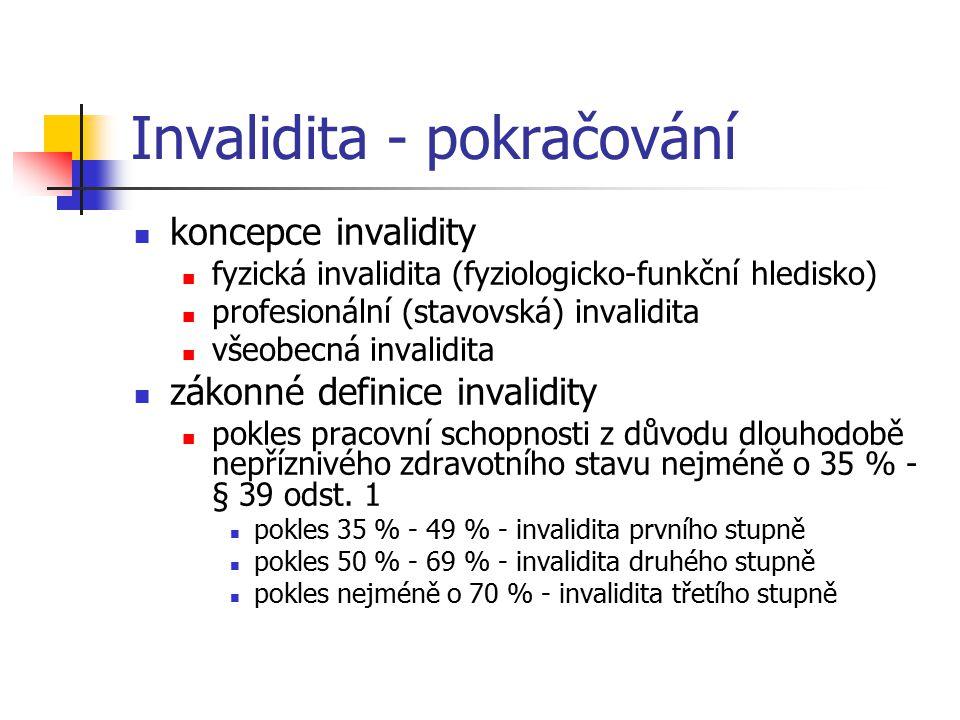 Invalidita - pokračování koncepce invalidity fyzická invalidita (fyziologicko-funkční hledisko) profesionální (stavovská) invalidita všeobecná invalid