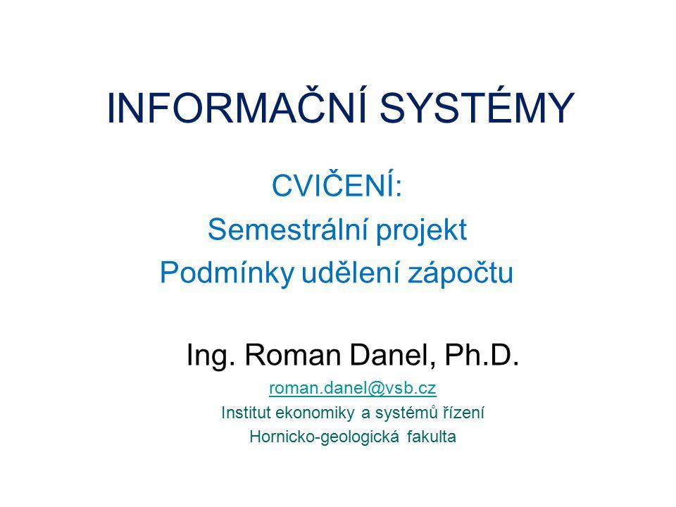 INFORMAČNÍ SYSTÉMY CVIČENÍ: Semestrální projekt Podmínky udělení zápočtu Ing.