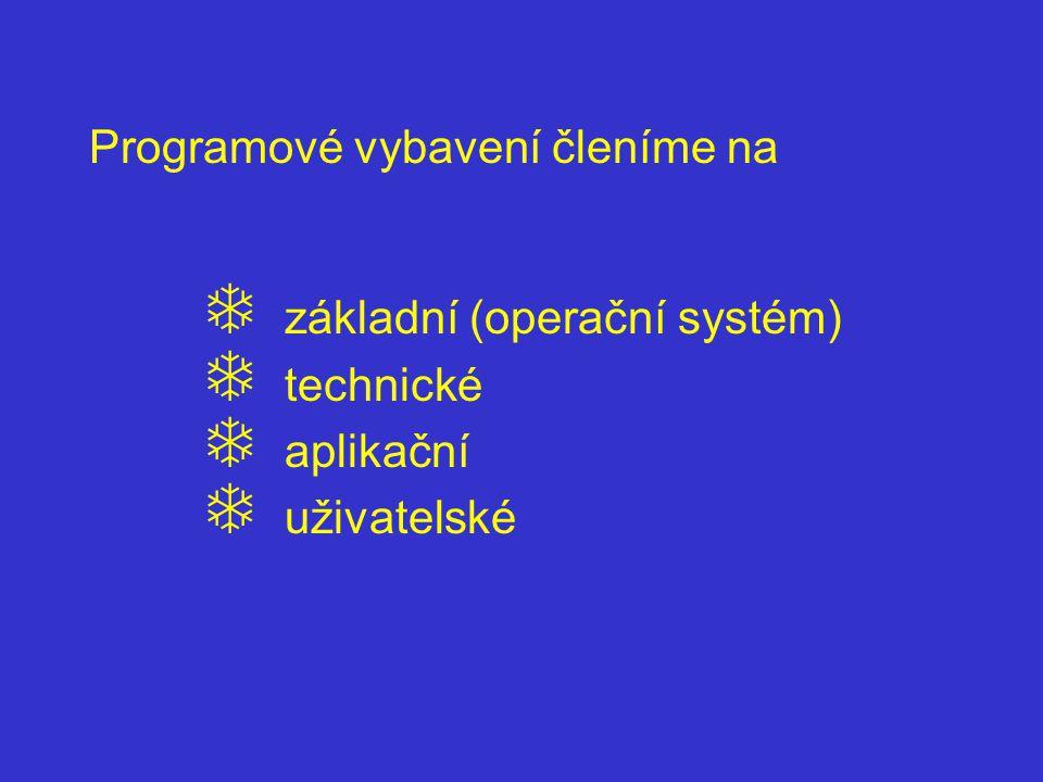 Programové vybavení členíme na  základní (operační systém)  technické  aplikační  uživatelské
