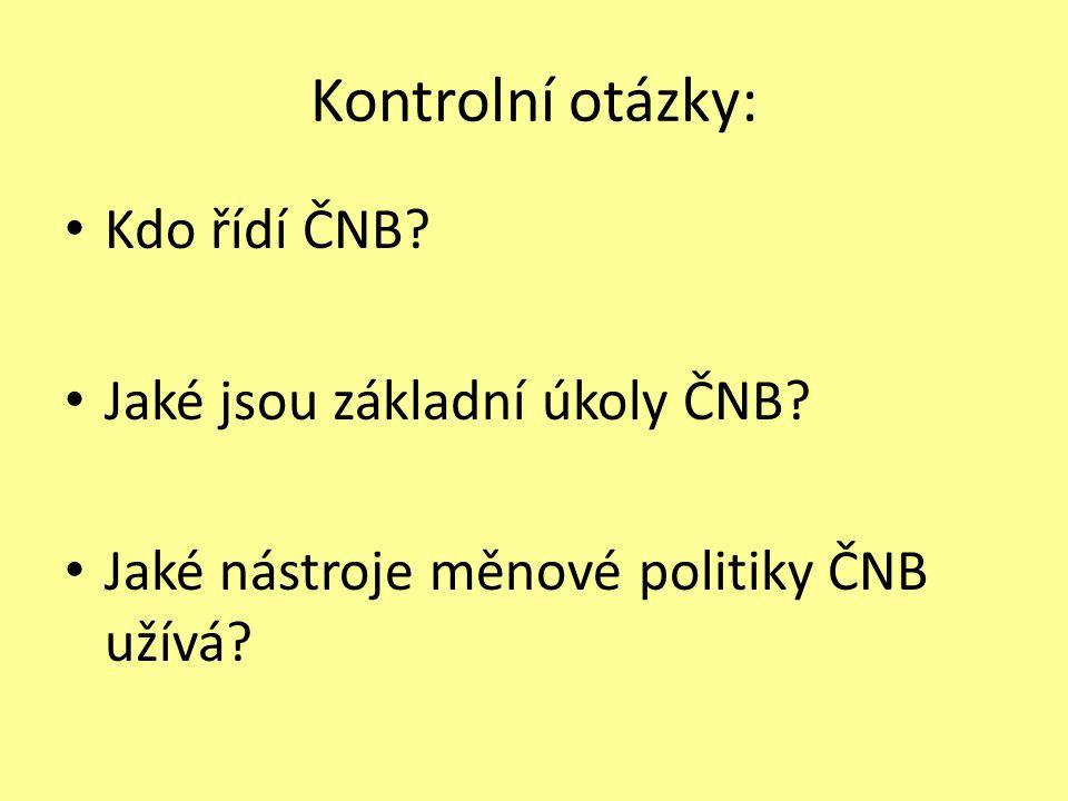 Kontrolní otázky: Kdo řídí ČNB. Jaké jsou základní úkoly ČNB.