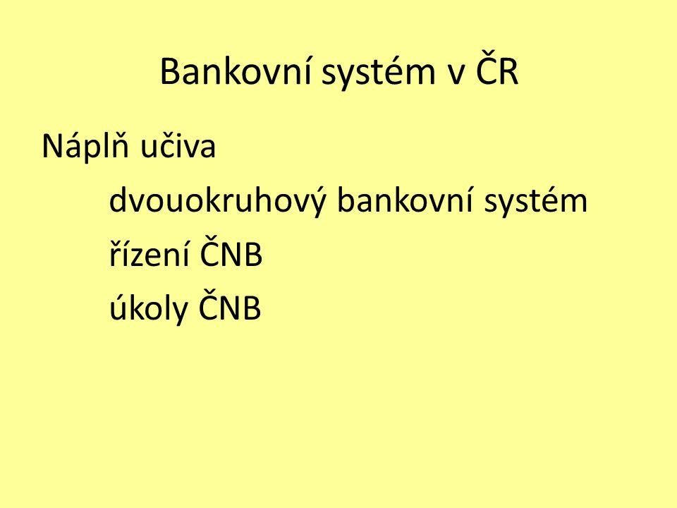 Bankovní systém v ČR Náplň učiva dvouokruhový bankovní systém řízení ČNB úkoly ČNB