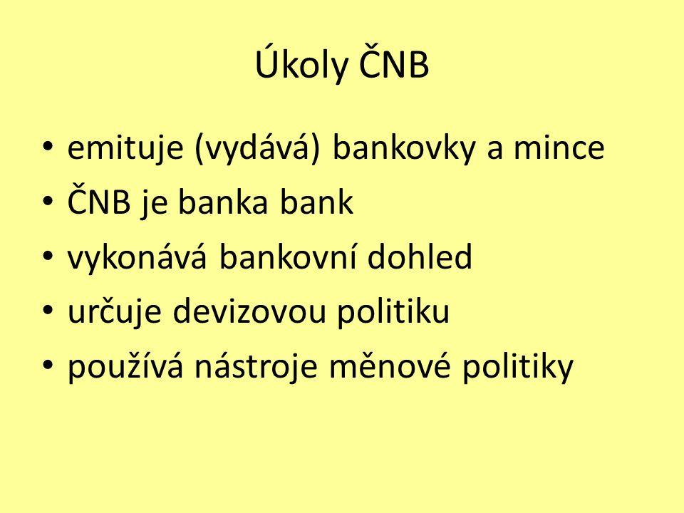 Úkoly ČNB emituje (vydává) bankovky a mince ČNB je banka bank vykonává bankovní dohled určuje devizovou politiku používá nástroje měnové politiky