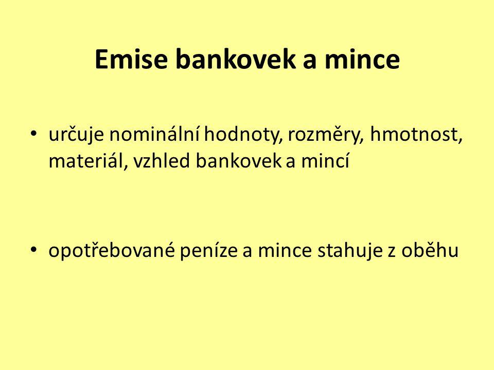 Emise bankovek a mince určuje nominální hodnoty, rozměry, hmotnost, materiál, vzhled bankovek a mincí opotřebované peníze a mince stahuje z oběhu