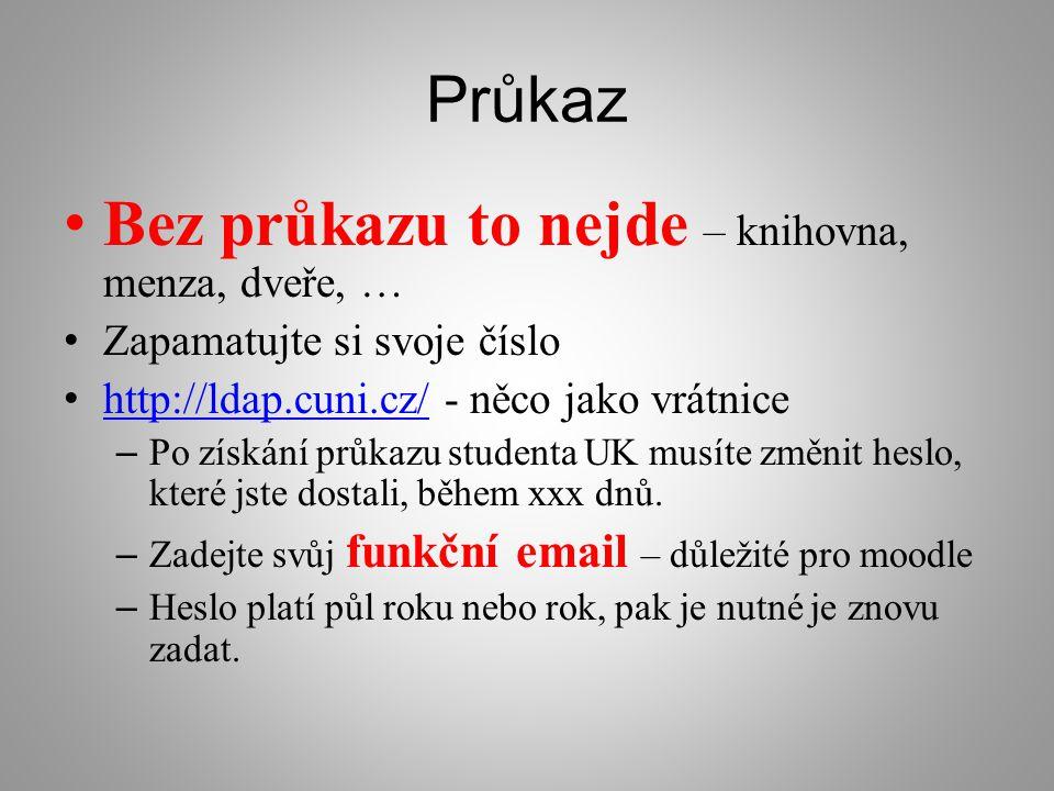 Průkaz Bez průkazu to nejde – knihovna, menza, dveře, … Zapamatujte si svoje číslo http://ldap.cuni.cz/ - něco jako vrátnice http://ldap.cuni.cz/ – Po