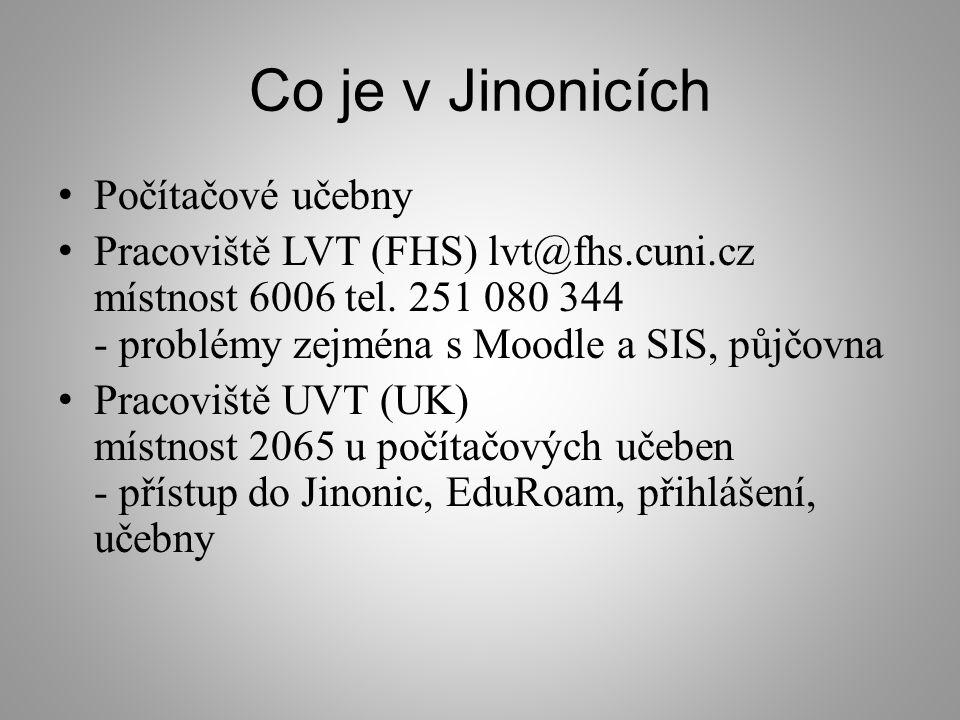 Co je v Jinonicích Počítačové učebny Pracoviště LVT (FHS) lvt@fhs.cuni.cz místnost 6006 tel. 251 080 344 - problémy zejména s Moodle a SIS, půjčovna P