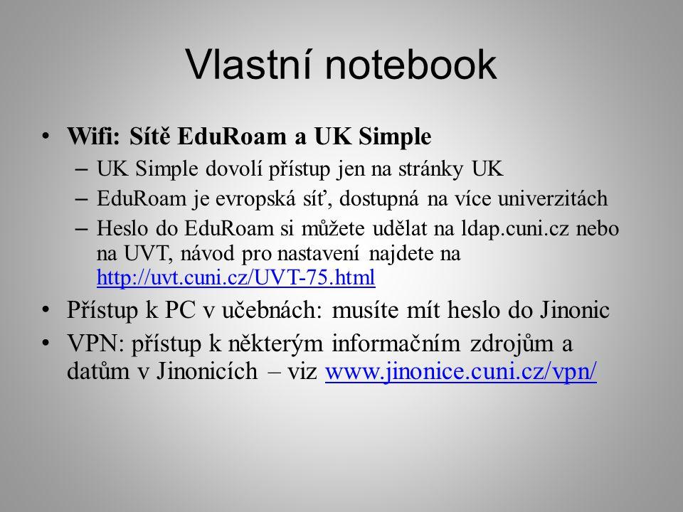 Vlastní notebook Wifi: Sítě EduRoam a UK Simple – UK Simple dovolí přístup jen na stránky UK – EduRoam je evropská síť, dostupná na více univerzitách