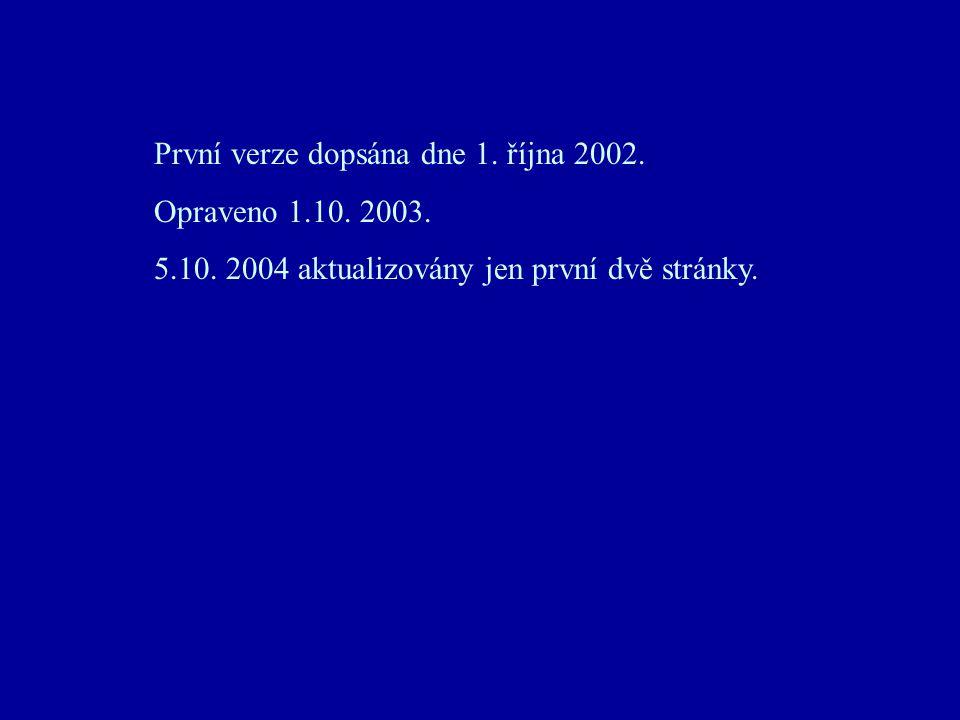 První verze dopsána dne 1. října 2002. Opraveno 1.10. 2003. 5.10. 2004 aktualizovány jen první dvě stránky.