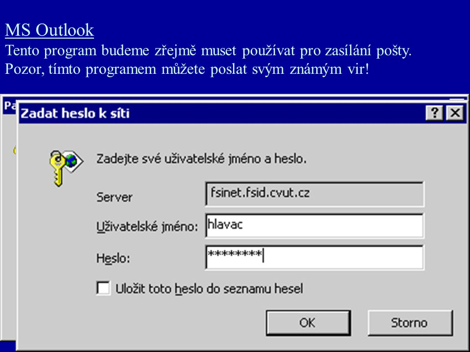 MS Outlook Tento program budeme zřejmě muset používat pro zasílání pošty. Pozor, tímto programem můžete poslat svým známým vir!