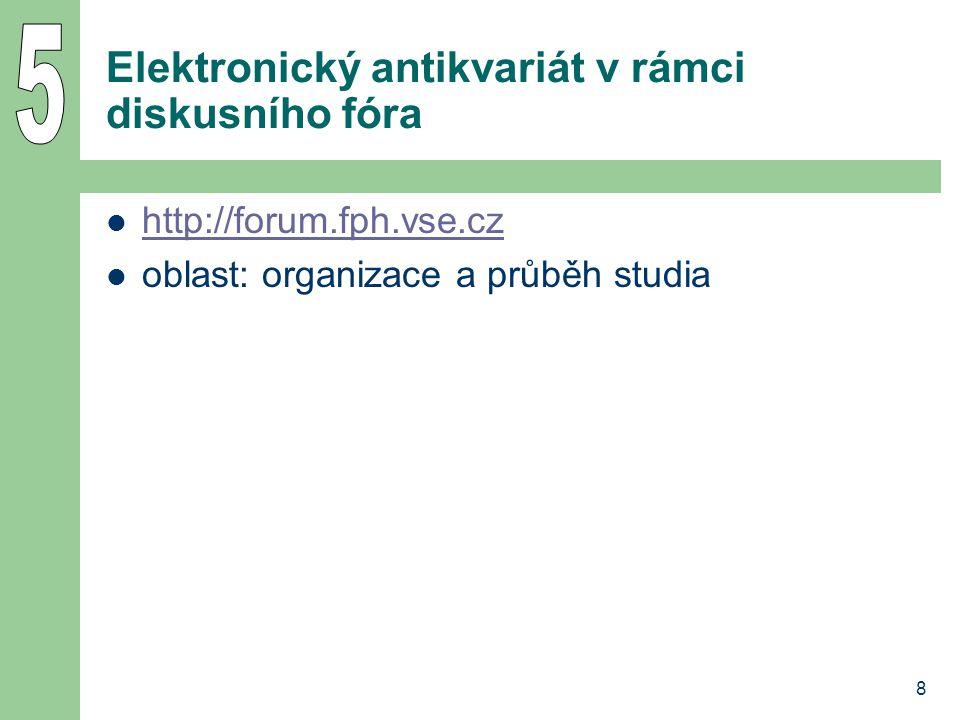 8 Elektronický antikvariát v rámci diskusního fóra http://forum.fph.vse.cz oblast: organizace a průběh studia