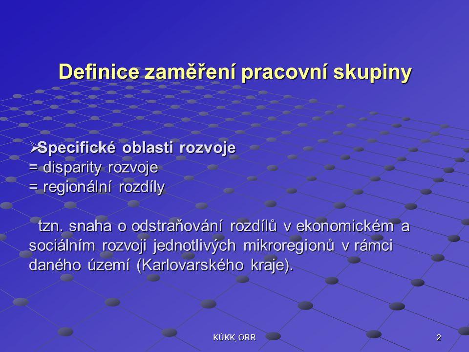 2KÚKK, ORR Definice zaměření pracovní skupiny  Specifické oblasti rozvoje = disparity rozvoje = regionální rozdíly tzn. snaha o odstraňování rozdílů