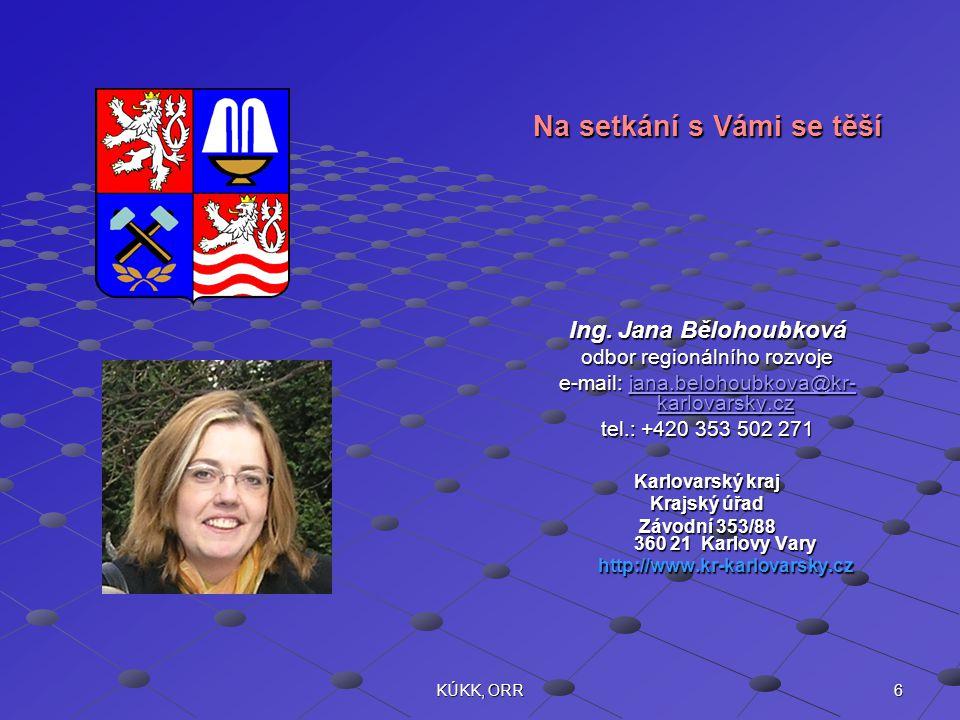 6KÚKK, ORR Na setkání s Vámi se těší Ing. Jana Bělohoubková odbor regionálního rozvoje e-mail: jana.belohoubkova@kr- karlovarsky.cz jana.belohoubkova@