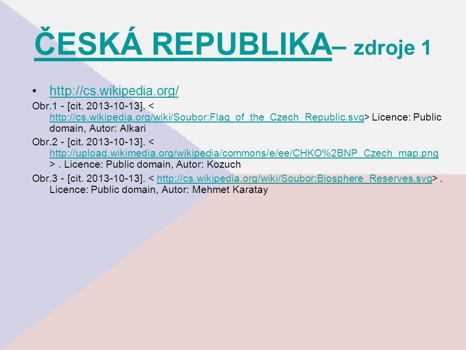 ČESKÁ REPUBLIKA ČESKÁ REPUBLIKA – zdroje 1 http://cs.wikipedia.org/ Obr.1 - [cit.