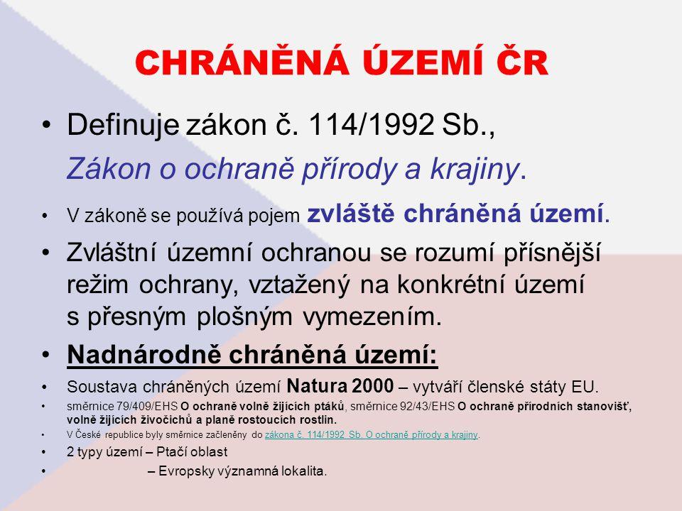 CHRÁNĚNÁ ÚZEMÍ ČR Definuje zákon č.114/1992 Sb., Zákon o ochraně přírody a krajiny.