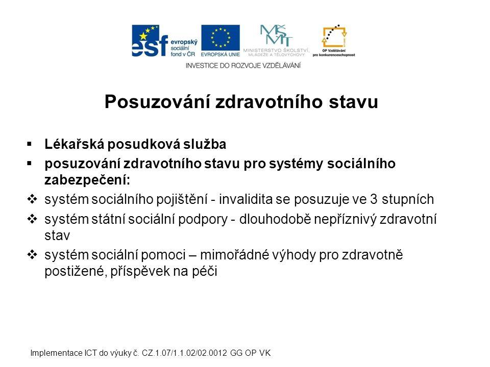 Posuzování zdravotního stavu  Lékařská posudková služba  posuzování zdravotního stavu pro systémy sociálního zabezpečení:  systém sociálního pojišt