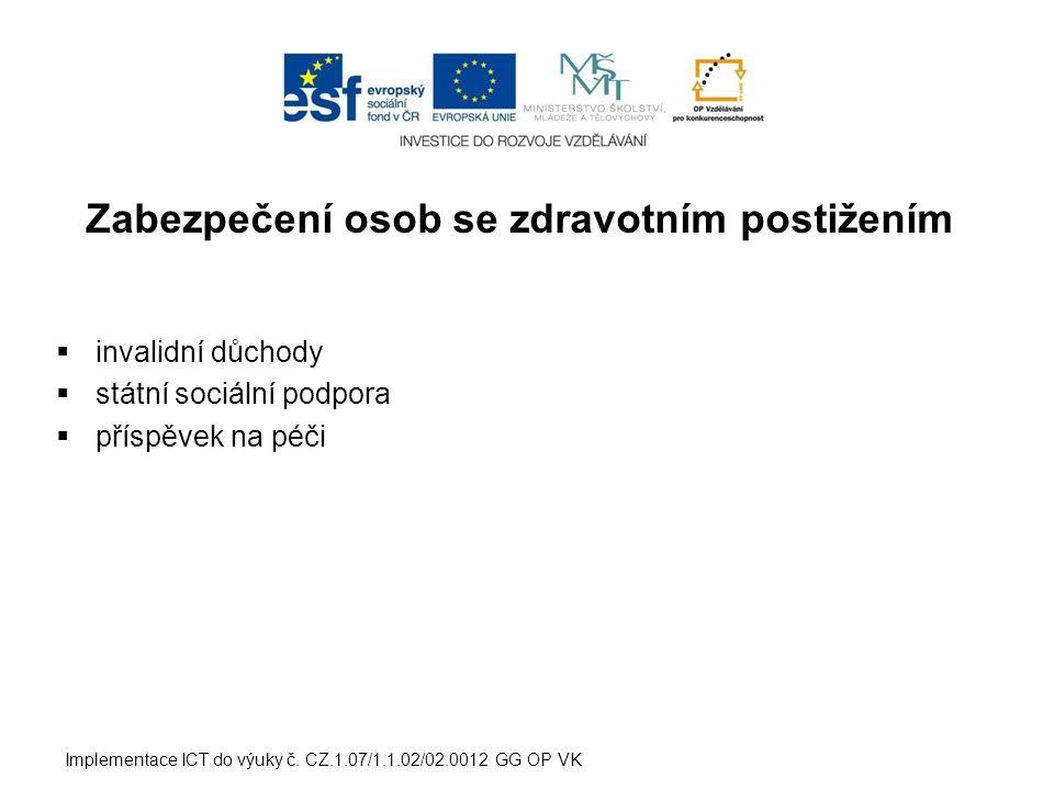 Zabezpečení osob se zdravotním postižením  invalidní důchody  státní sociální podpora  příspěvek na péči Implementace ICT do výuky č. CZ.1.07/1.1.0