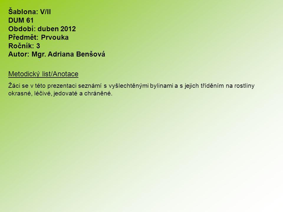 Šablona: V/II DUM 61 Období: duben 2012 Předmět: Prvouka Ročník: 3 Autor: Mgr. Adriana Benšová Metodický list/Anotace Žáci se v této prezentaci seznám