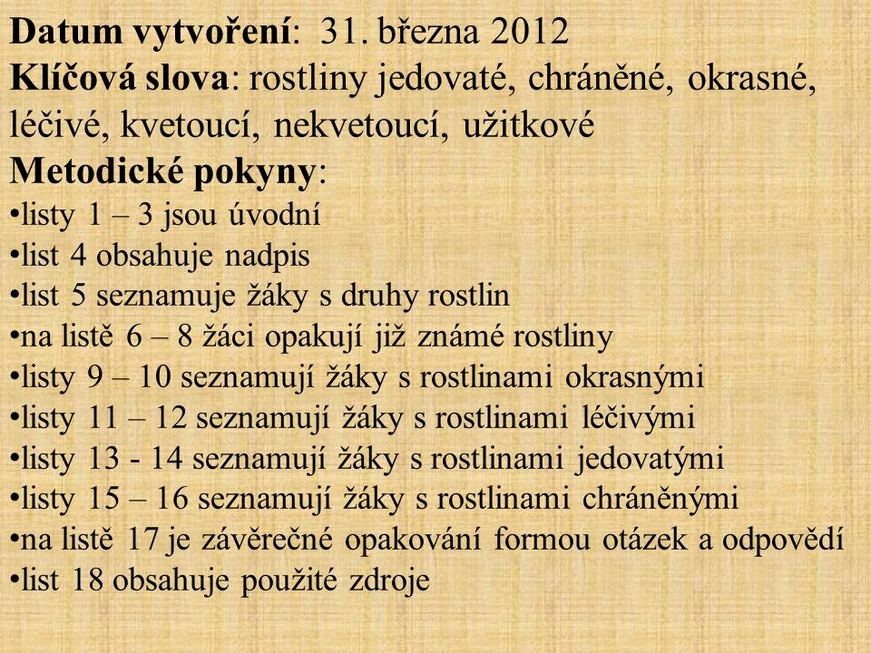 Datum vytvoření: 31. března 2012 Klíčová slova: rostliny jedovaté, chráněné, okrasné, léčivé, kvetoucí, nekvetoucí, užitkové Metodické pokyny: listy 1