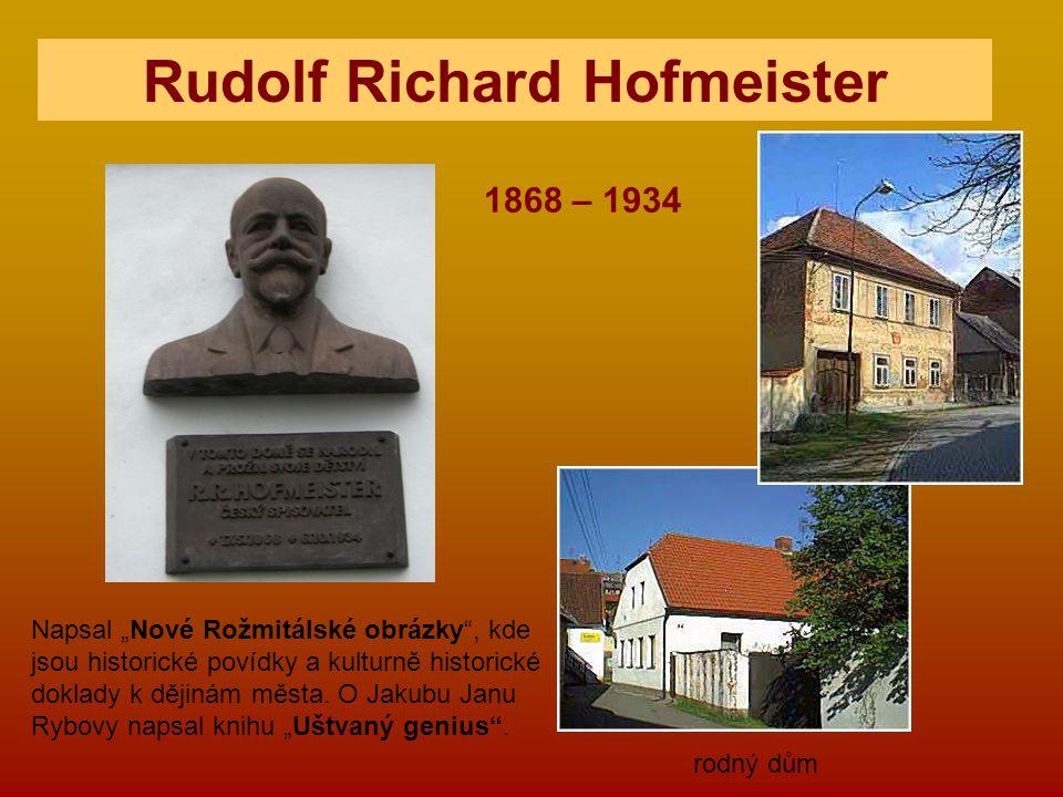 """Rudolf Richard Hofmeister rodný dům Napsal """"Nové Rožmitálské obrázky"""", kde jsou historické povídky a kulturně historické doklady k dějinám města. O Ja"""