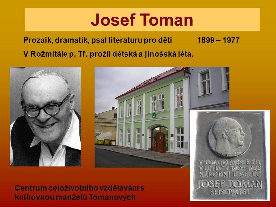 Prozaik, dramatik, psal literaturu pro děti 1899 – 1977 V Rožmitále p. Tř. prožil dětská a jinošská léta. Centrum celoživotního vzdělávání s knihovnou