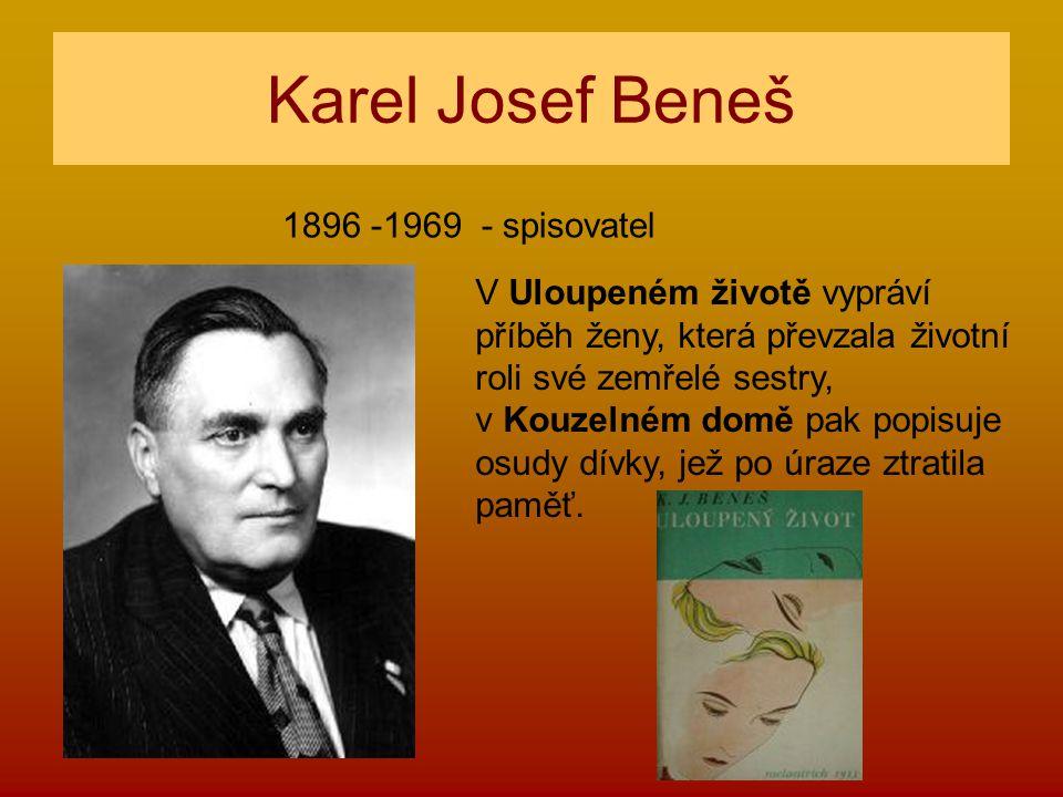Karel Josef Beneš 1896 -1969 - spisovatel V Uloupeném životě vypráví příběh ženy, která převzala životní roli své zemřelé sestry, v Kouzelném domě pak