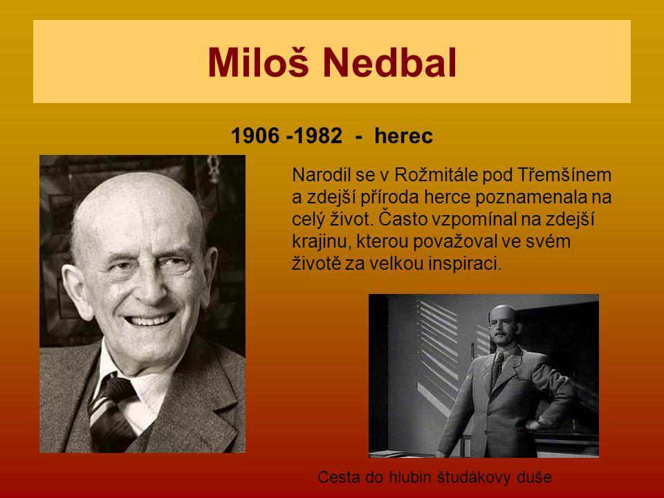 Miloš Nedbal 1906 -1982 - herec Narodil se v Rožmitále pod Třemšínem a zdejší příroda herce poznamenala na celý život. Často vzpomínal na zdejší kraji