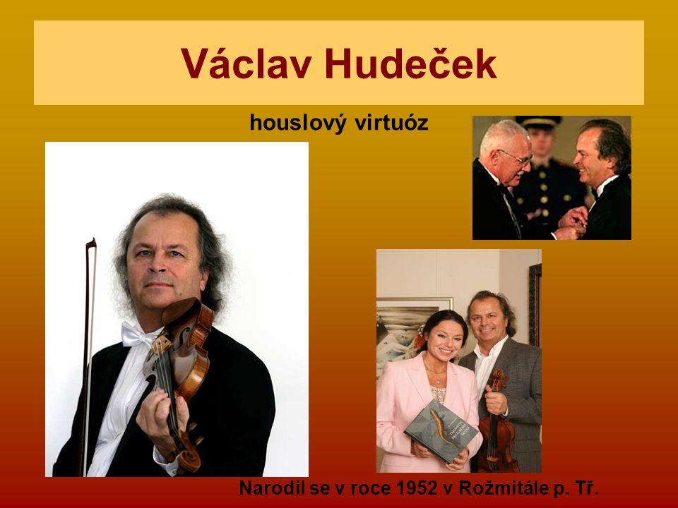 Václav Hudeček houslový virtuóz Narodil se v roce 1952 v Rožmitále p. Tř.