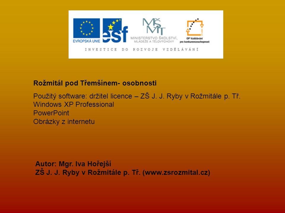Rožmitál pod Třemšínem- osobnosti Použitý software: držitel licence – ZŠ J. J. Ryby v Rožmitále p. Tř. Windows XP Professional PowerPoint Obrázky z in