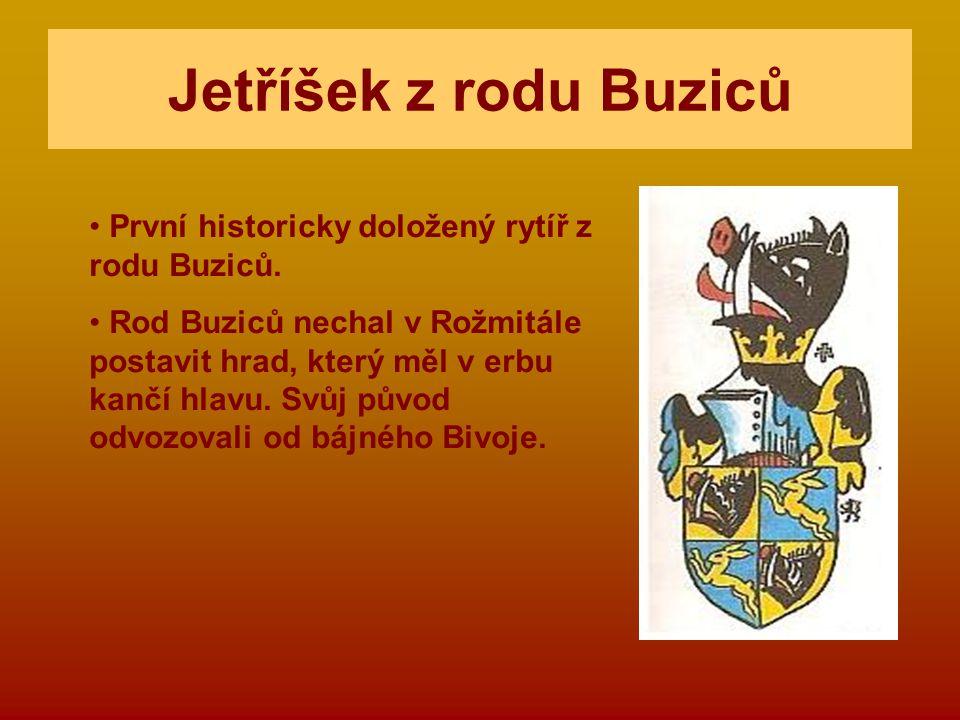 Jetříšek z rodu Buziců První historicky doložený rytíř z rodu Buziců. Rod Buziců nechal v Rožmitále postavit hrad, který měl v erbu kančí hlavu. Svůj