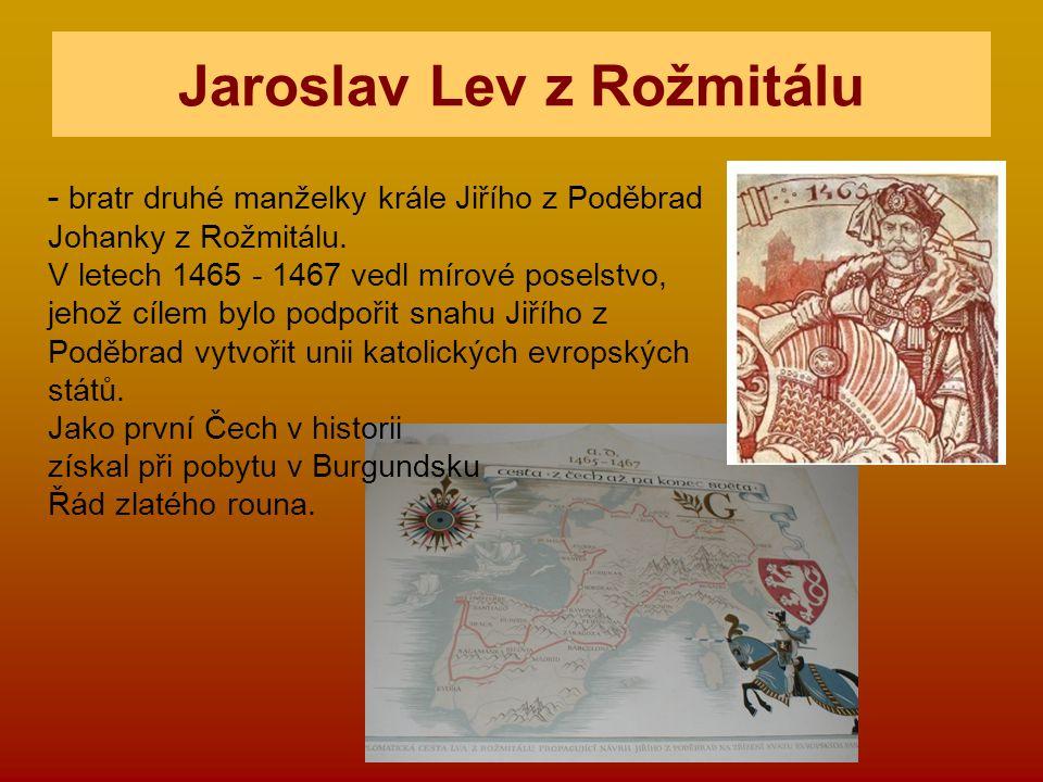 Jaroslav Lev z Rožmitálu - bratr druhé manželky krále Jiřího z Poděbrad Johanky z Rožmitálu. V letech 1465 - 1467 vedl mírové poselstvo, jehož cílem b