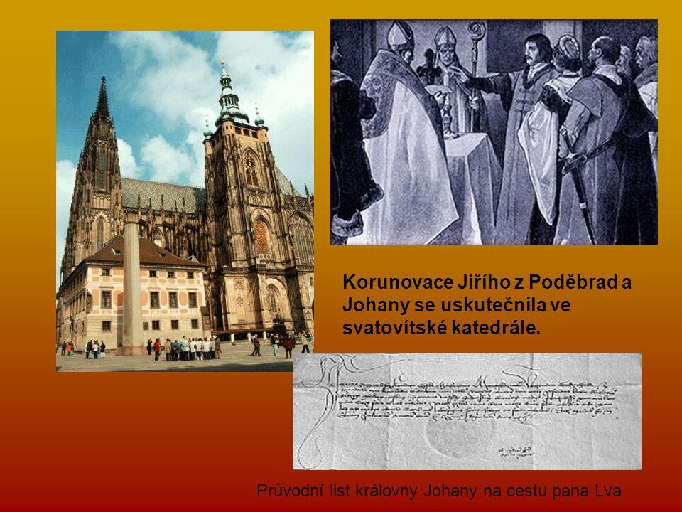 Korunovace Jiřího z Poděbrad a Johany se uskutečnila ve svatovítské katedrále. Průvodní list královny Johany na cestu pana Lva