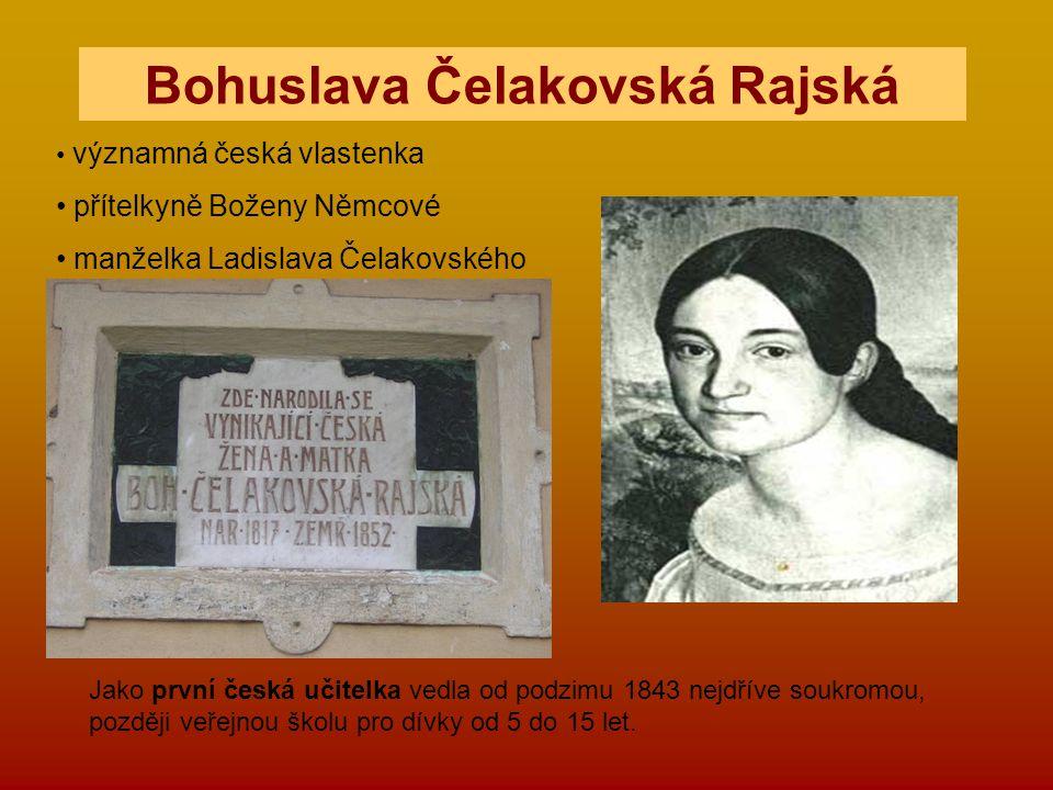 Jako první česká učitelka vedla od podzimu 1843 nejdříve soukromou, později veřejnou školu pro dívky od 5 do 15 let. Bohuslava Čelakovská Rajská význa
