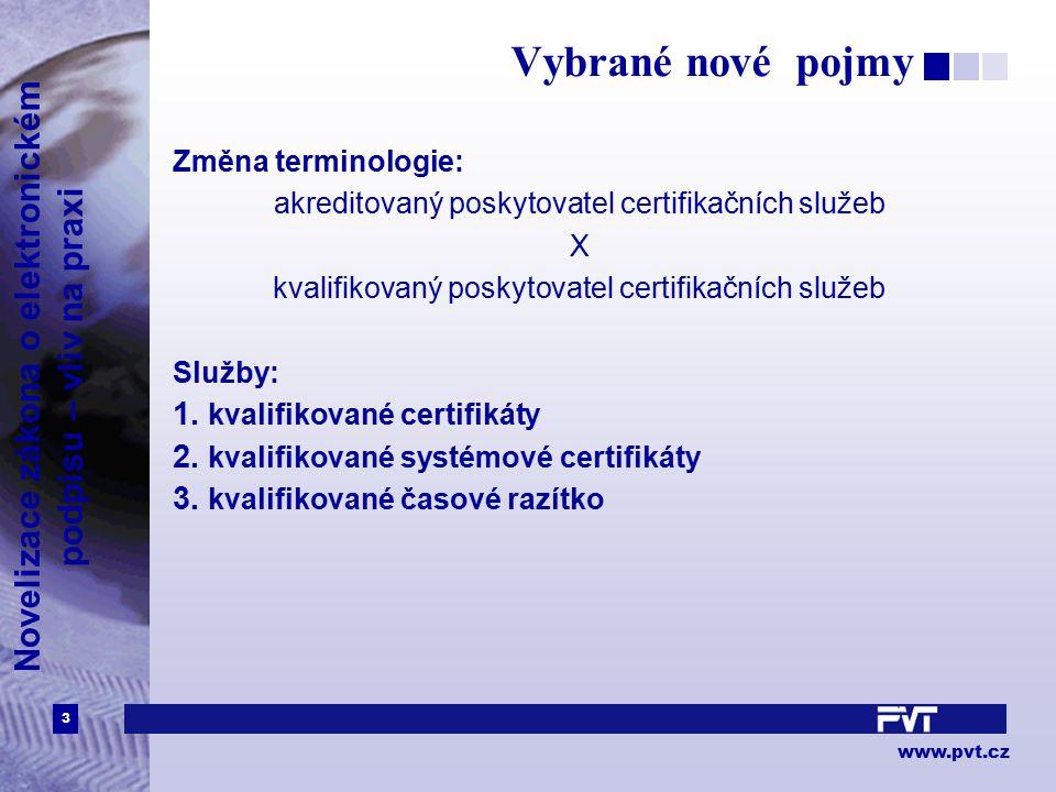 3 www.pvt.cz Novelizace zákona o elektronickém podpisu – vliv na praxi Vybrané nové pojmy Změna terminologie: akreditovaný poskytovatel certifikačních služeb X kvalifikovaný poskytovatel certifikačních služeb Služby: 1.