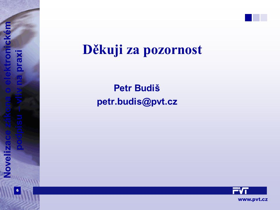 6 www.pvt.cz Novelizace zákona o elektronickém podpisu – vliv na praxi Děkuji za pozornost Petr Budiš petr.budis@pvt.cz