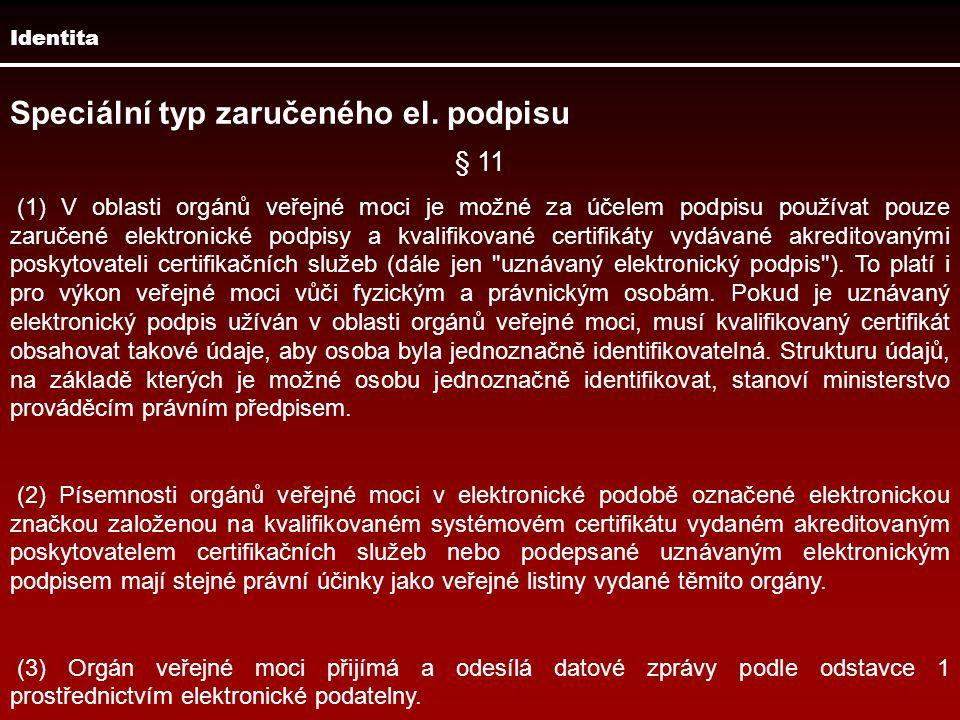 Identita Speciální typ zaručeného el. podpisu § 11 (1) V oblasti orgánů veřejné moci je možné za účelem podpisu používat pouze zaručené elektronické p