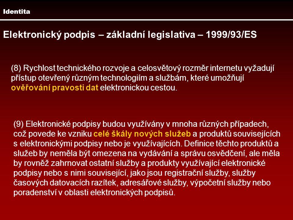 Identita Elektronický podpis – základní legislativa – 1999/93/ES (16) Tato směrnice podporuje používání a právní uznání elektronických podpisů ve Společenství.
