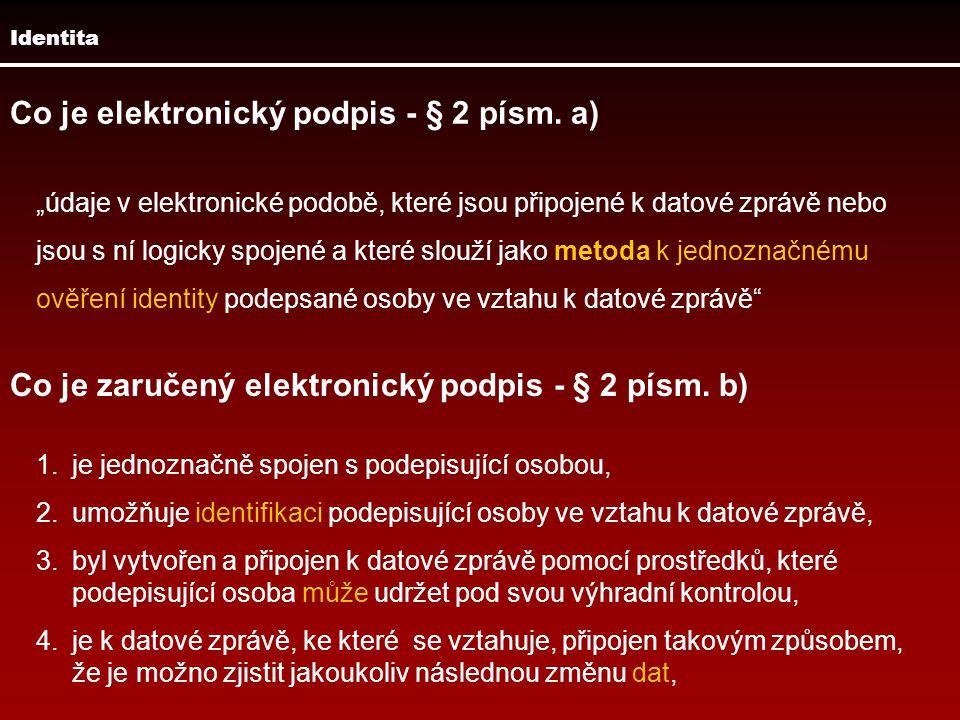 """Identita Co je elektronický podpis - § 2 písm. a) """"údaje v elektronické podobě, které jsou připojené k datové zprávě nebo jsou s ní logicky spojené a"""