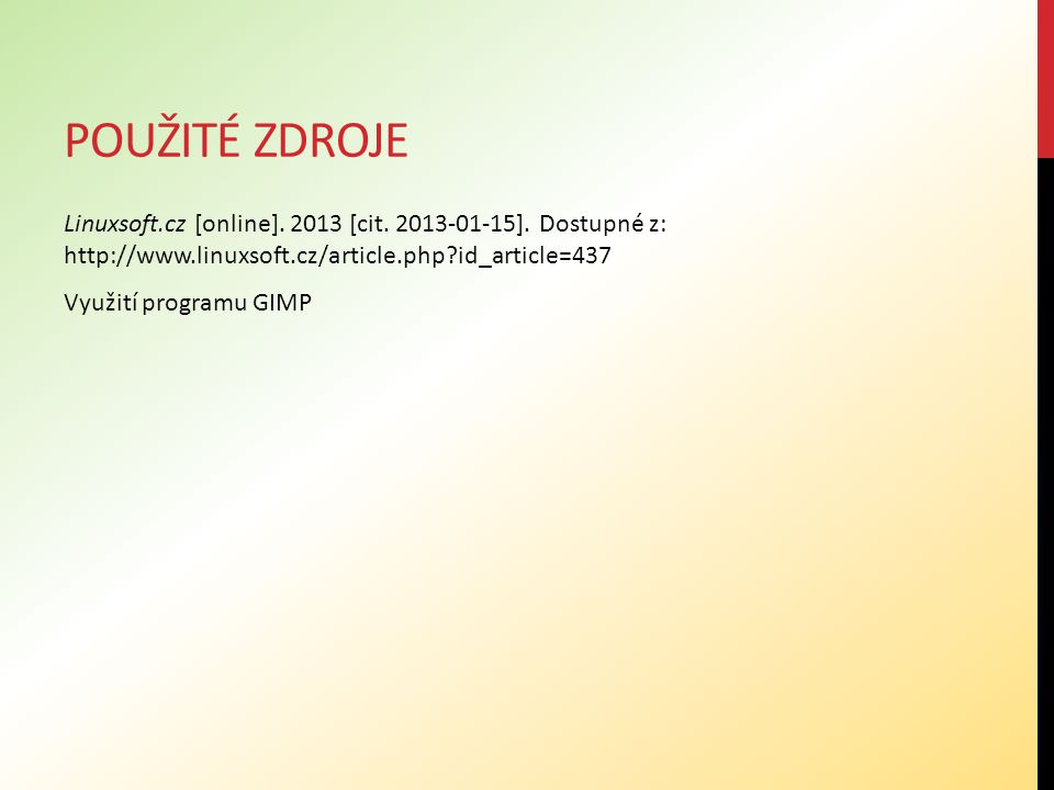 POUŽITÉ ZDROJE Linuxsoft.cz [online]. 2013 [cit. 2013-01-15]. Dostupné z: http://www.linuxsoft.cz/article.php?id_article=437 Využití programu GIMP