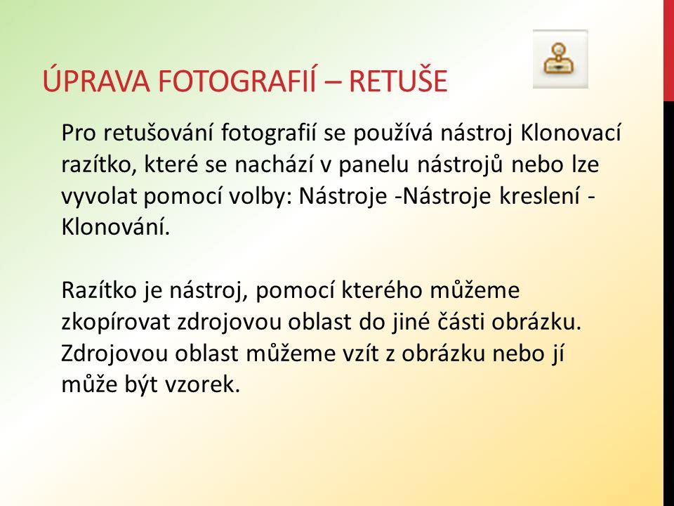 ÚPRAVA FOTOGRAFIÍ – RETUŠE Pro retušování fotografií se používá nástroj Klonovací razítko, které se nachází v panelu nástrojů nebo lze vyvolat pomocí volby: Nástroje -Nástroje kreslení - Klonování.