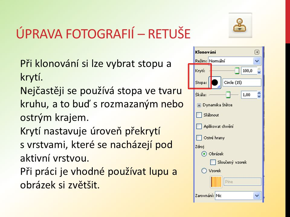 ÚPRAVA FOTOGRAFIÍ – RETUŠE Pomocí klonovacího razítka odstraníme černou část tabule.