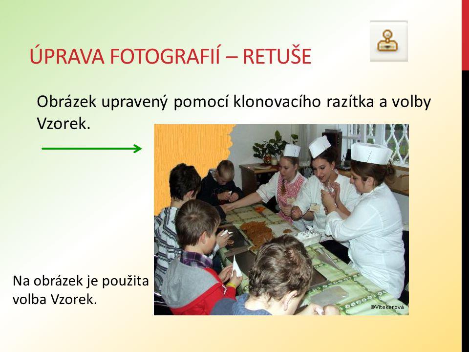 ÚPRAVA FOTOGRAFIÍ – RETUŠE Obrázek upravený pomocí klonovacího razítka a volby Vzorek. Na obrázek je použita volba Vzorek.
