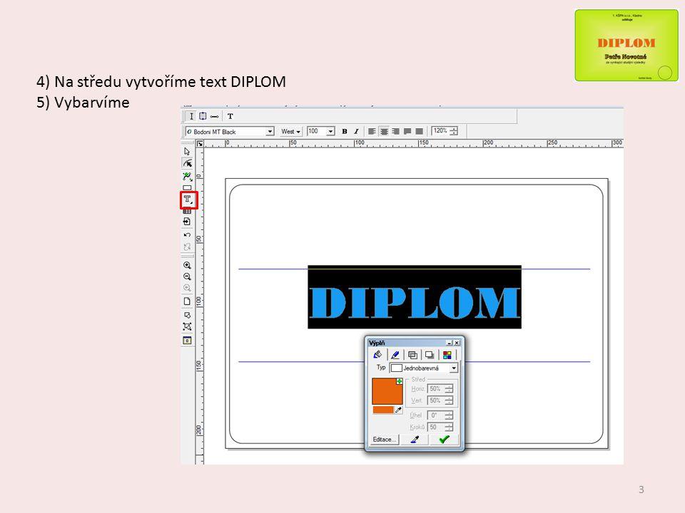 4) Na středu vytvoříme text DIPLOM 5) Vybarvíme 3