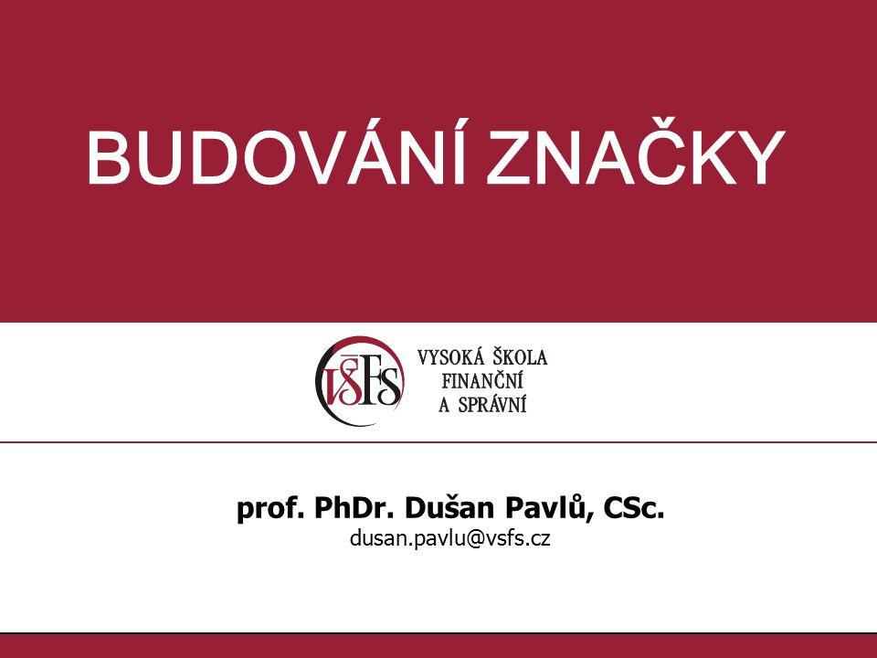 1.1. BUDOVÁNÍ ZNAČKY prof. PhDr. Dušan Pavlů, CSc. dusan.pavlu@vsfs.cz