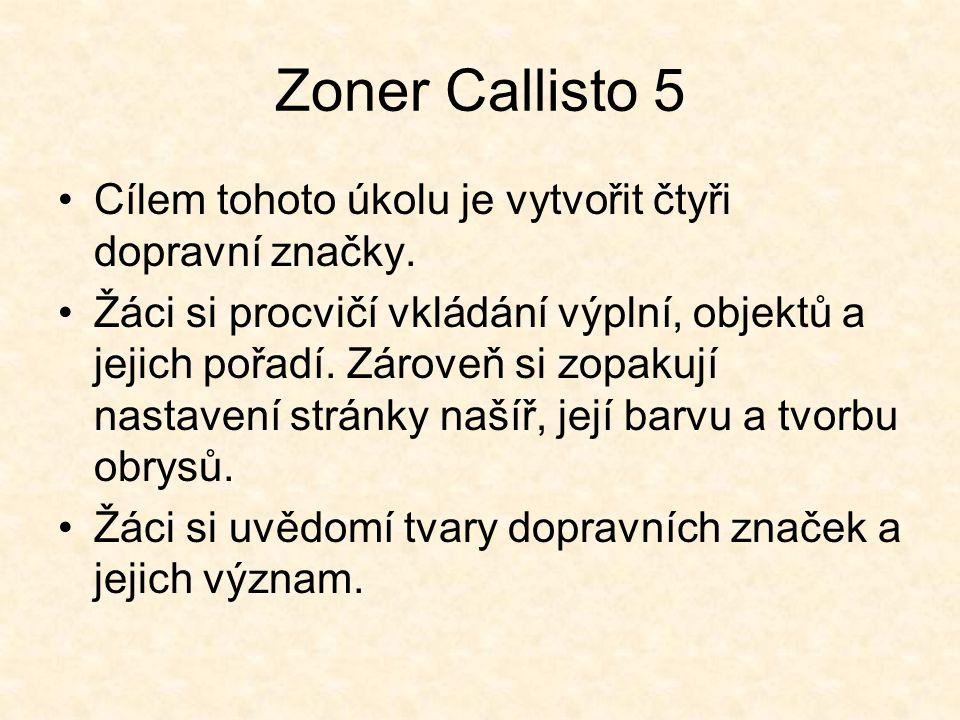 Zoner Callisto 5 Cílem tohoto úkolu je vytvořit čtyři dopravní značky.