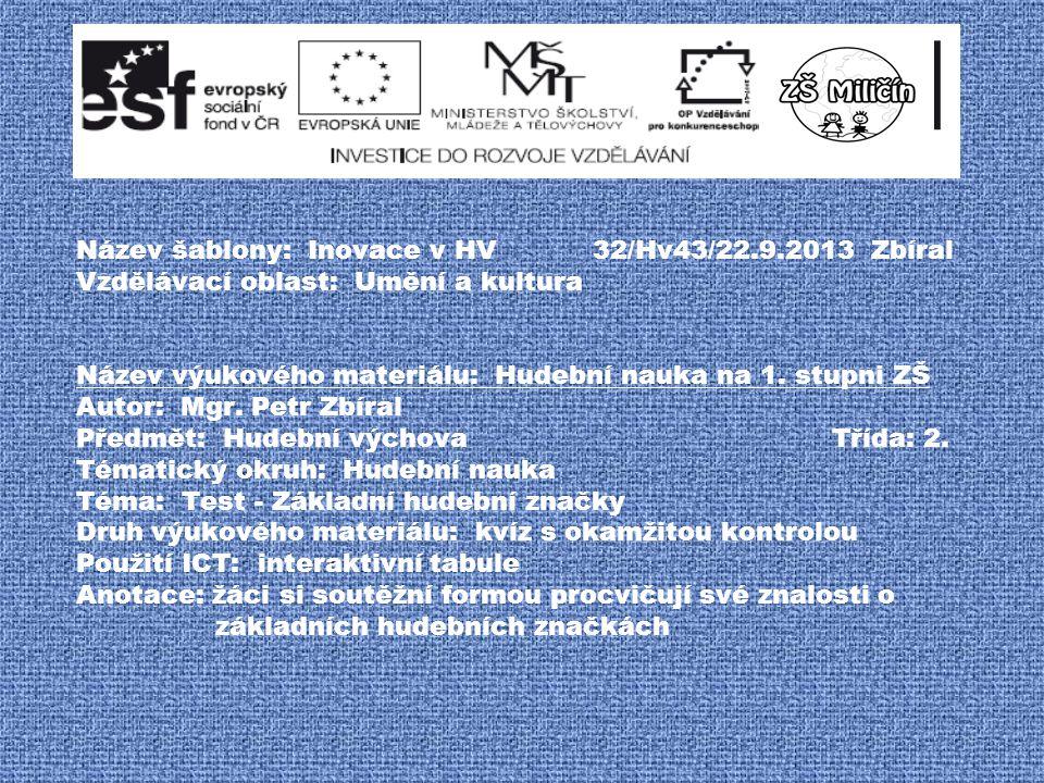Název šablony: Inovace v HV 32/Hv43/22.9.2013 Zbíral Vzdělávací oblast: Umění a kultura Název výukového materiálu: Hudební nauka na 1.