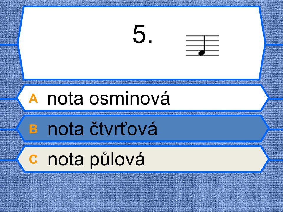 5. A nota osminová B nota čtvrťová C nota půlová