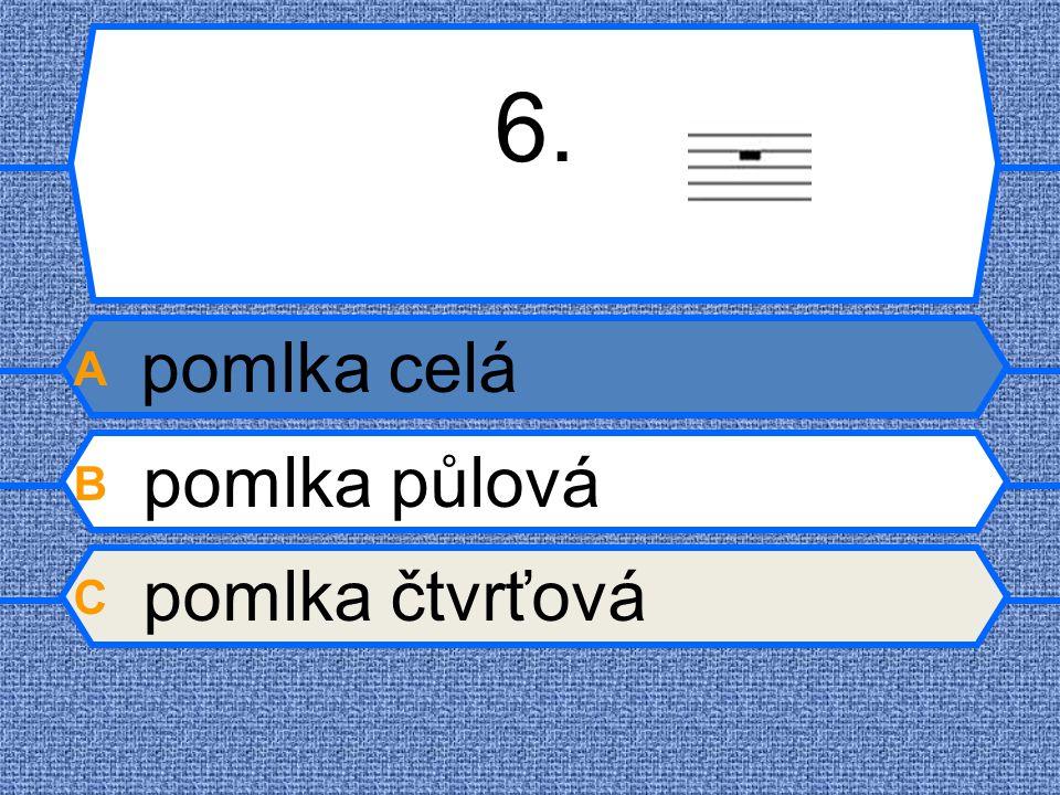6. A pomlka celá B pomlka půlová C pomlka čtvrťová