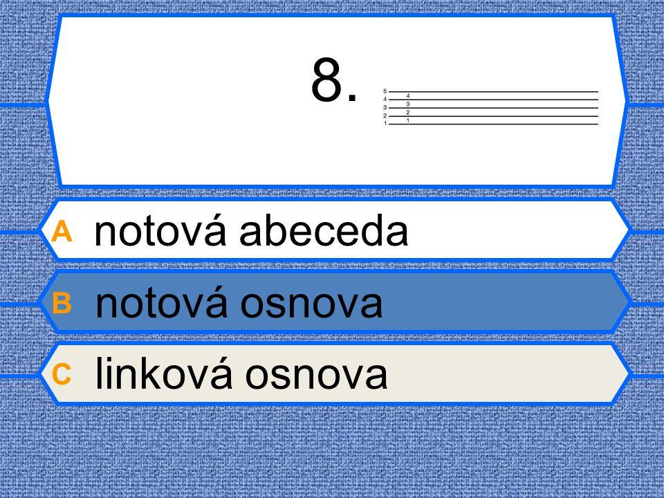 8. A notová abeceda B notová osnova C linková osnova
