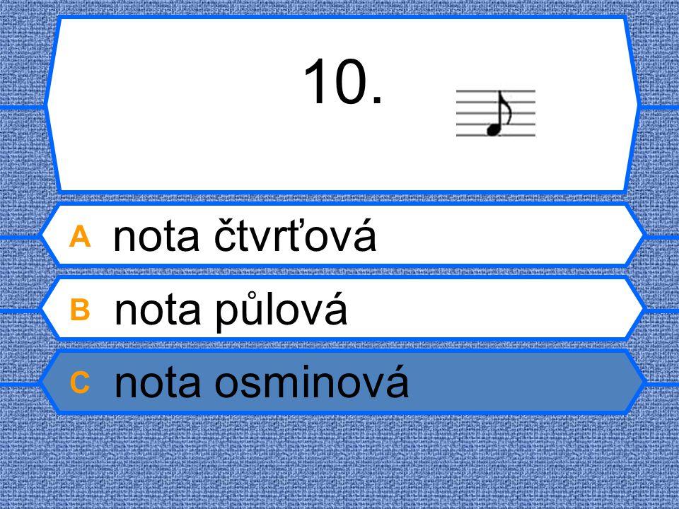 10. A nota čtvrťová B nota půlová C nota osminová