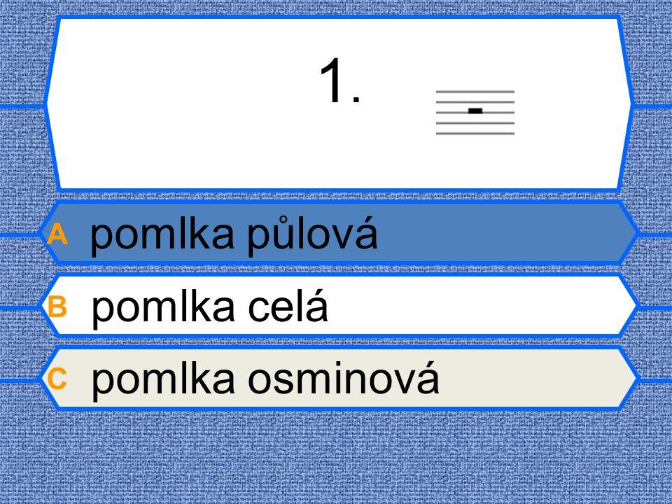 1. A pomlka půlová B pomlka celá C pomlka osminová